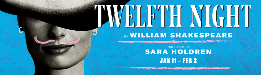 TWELFTH NIGHT by William Shakespeare, Directed by Sara Holdren, Jan 11- Feb 2