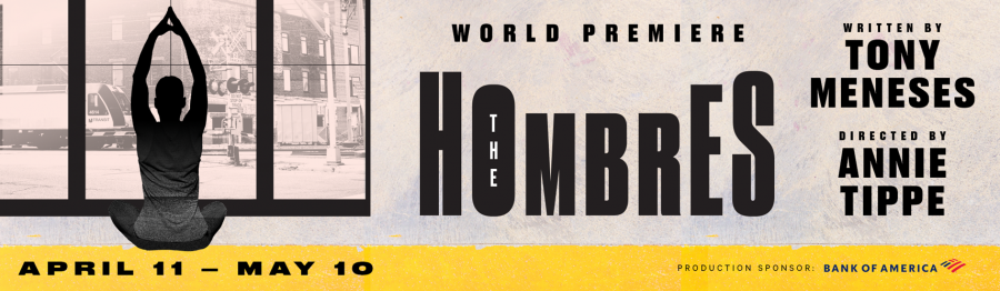 World Premiere, THE HOMBRES, Written by Tony Meneses, Directed by Annie Tippe, April 11 - May 10